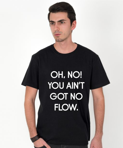 Tricou-barbati-oh-no-you-ain't-got-no-flow-(1)