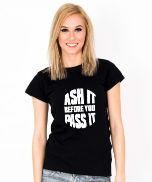 Tricou-dama-ASH-IT-BEFORE-YOU-PASS-IT-(1)