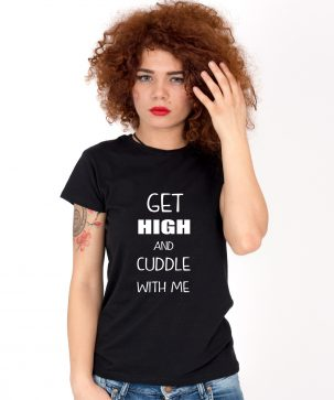Tricou-dama-GET-HIGH-AND-CUDDLE-WITH-ME-(1)