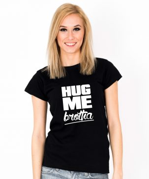 Tricou-dama-HUG-ME-BROTHA-(1)