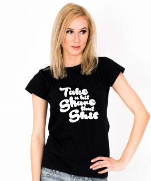 Tricou-dama-TAKE-A-HIT-SHARE-THAT-SHIT-(1)