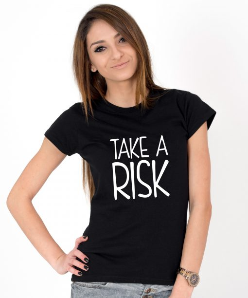 Tricou-dama-TAKE-A-RISK-(1)
