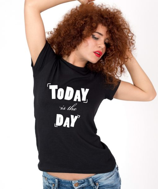 Tricou-dama-TODAY-IS-THE-DAY-(1)