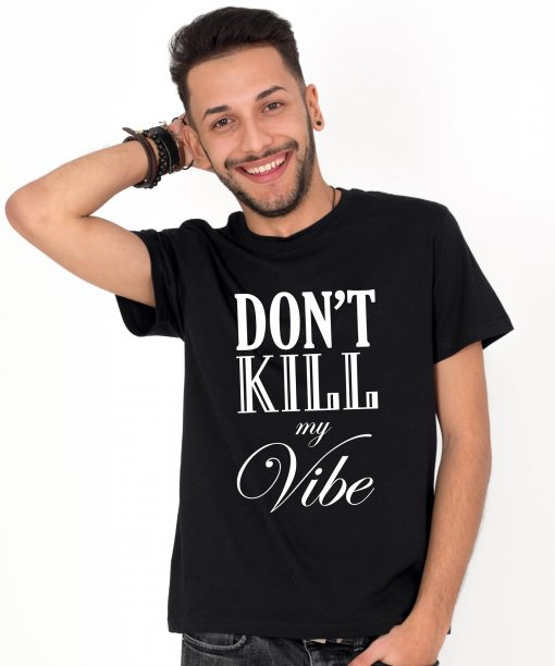 Tricou-barbati-Dont-Kill-My-Vibe-2b