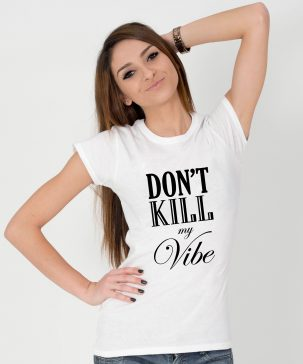 Tricou-dama-Dont-Kill-My-Vibe-1b