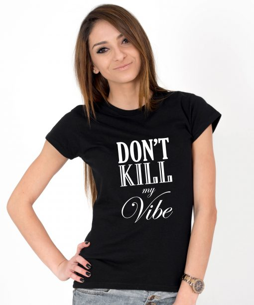 Tricou-dama-Dont-Kill-My-Vibe-2b