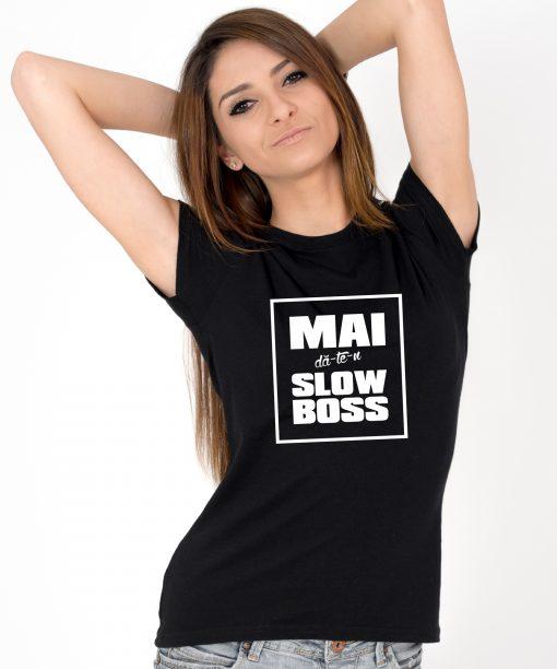 Tricou-Dama-mai-da-te-n-slow-boss-(2)