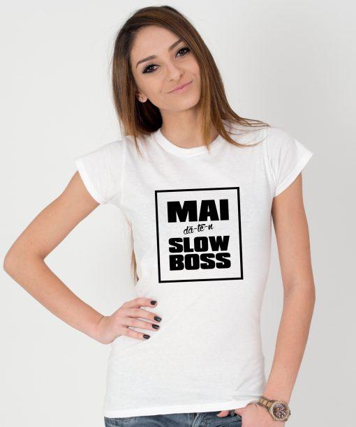 Tricou-Dama-mai-da-te-n-slow-boss-(3)