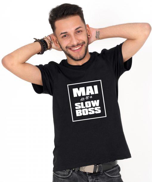 Tricou-barbati-mai-da-te-n-slow-boss-(4)