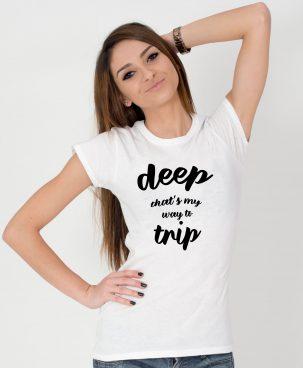 Tricou-dama-Deep,-that-s-my-way-to-trip-(2)