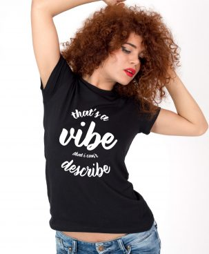 Tricou-dama-That's-a-vibe-that-i-can't-describe-(2)